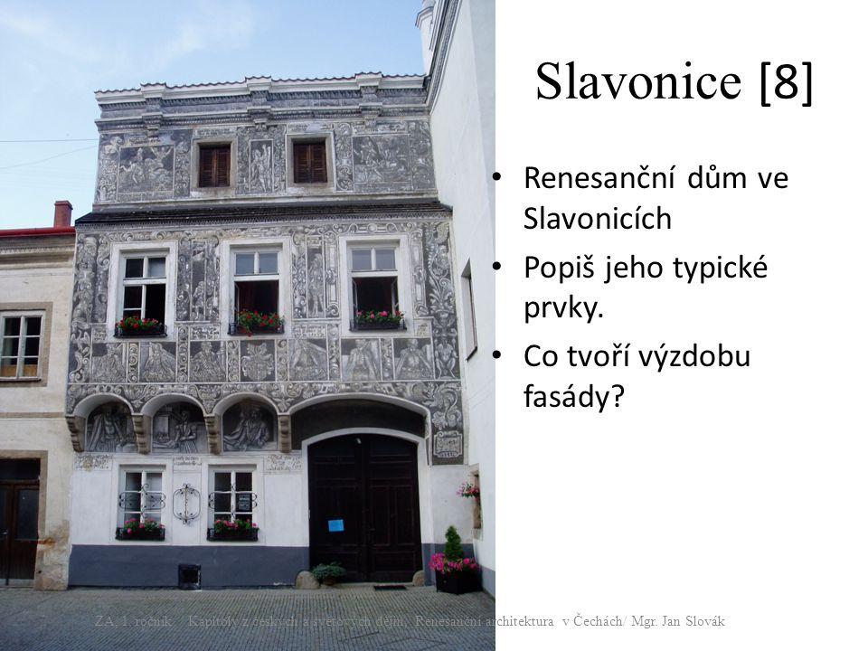 Slavonice [8] Renesanční dům ve Slavonicích Popiš jeho typické prvky.